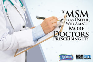 If MSM is so useful, why aren't more Doctors prescribing it?